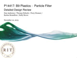 P14417: B9 Plastics -  Particle Filter Detailed Design Review