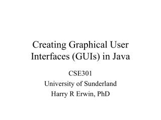 Creating Graphical User Interfaces (GUIs) in Java