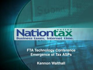 FTA Technology Conference Emergence of Tax ASPs Kennon Walthall