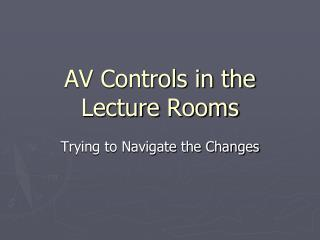 AV Controls in the  Lecture  Rooms