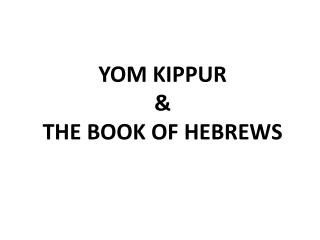 YOM KIPPUR  &  THE BOOK OF HEBREWS