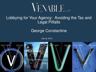 Lobbying for Your Agency:  Avoiding the Tax and Legal Pitfalls George Constantine
