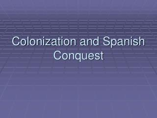 Colonization and Spanish Conquest