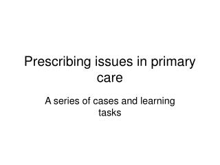 Prescribing issues in primary care