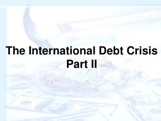 The International Debt Crisis Part II