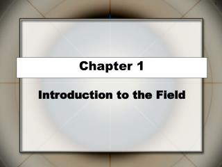 Chapter 1 Introduction to the Field