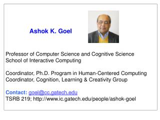 Ashok K. Goel Professor of Computer Science and Cognitive Science