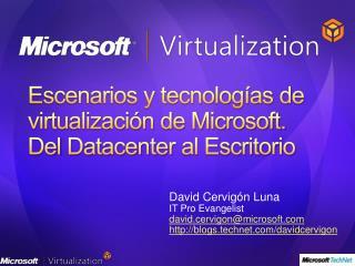 Escenarios y tecnologías de virtualización de Microsoft. Del Datacenter al Escritorio