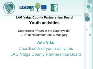 Aile Viks Coordinator of youth activities LAG  Valga  County Partnerships Board