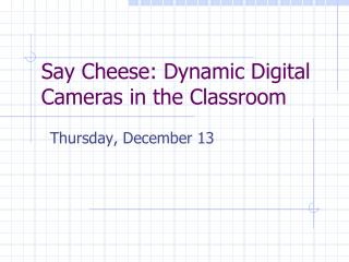 Say Cheese: Dynamic Digital Cameras in the Classroom