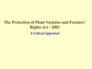 The Protection of Plant Varieties and Farmers' Rights Act - 2001 A Critical Appraisal