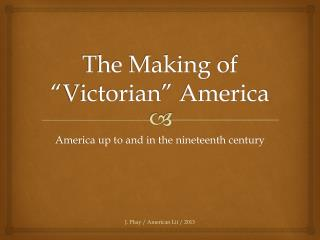 "The Making of ""Victorian"" America"