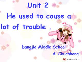 Unit 2   He used to cause a      lot of trouble . Dangjia Middle School