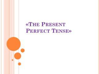 « The Present Perfect Tense »