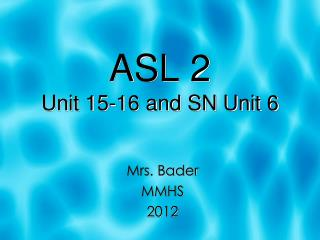 ASL 2  Unit 15-16 and SN Unit 6