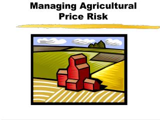 Managing Agricultural  Price Risk