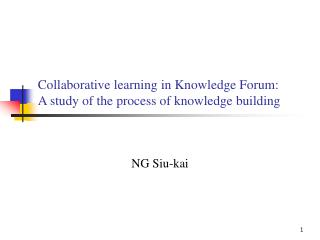 Collaborative  learning in Knowledge Forum:  A study of the process of knowledge building