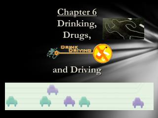 Chapter 6 Drinking,  Drugs,  and Driving