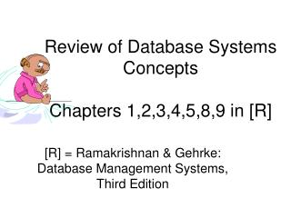 Review of Database Systems Concepts Chapters 1,2,3,4,5,8,9 in [R]