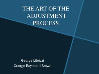 THE ART OF THE  ADJUSTMENT PROCESS