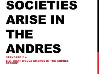Societies Arise in the Andres