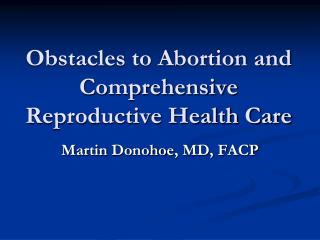 Obstacles to Abortion and Comprehensive Reproductive Health Care