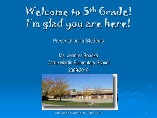 Welcome to 5 th Grade! I'm glad you are here! Presentation for Students