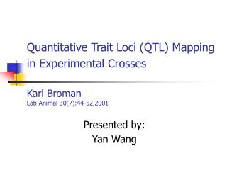 Quantitative Trait Loci (QTL) Mapping in Experimental Crosses Karl Broman Lab Animal 30(7):44-52,2001