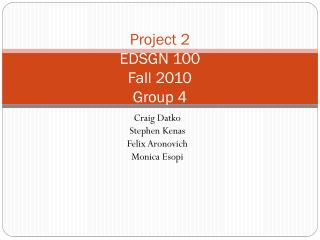 Project 2 EDSGN 100  Fall 2010 Group 4