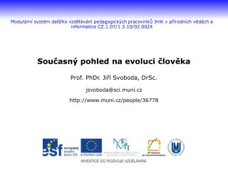 Současný pohled na evoluci člověka Prof. PhDr. Jiří Svoboda, DrSc. jsvoboda@sci.muni.cz