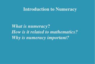Introduction to Numeracy  What is numeracy ? How is it related to mathematics?
