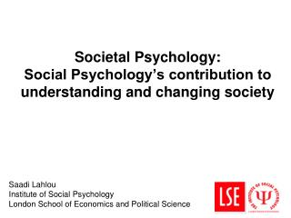 Societal Psychology: Social Psychology's contribution to understanding and changing society