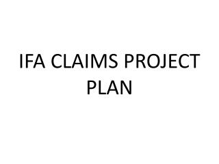 IFA CLAIMS PROJECT PLAN