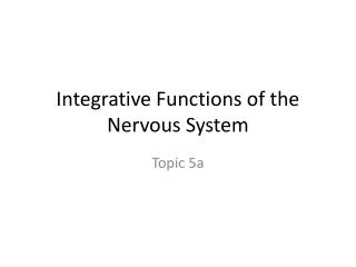 Integrative Functions of the Nervous System