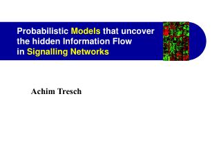 Probabilistic  Models  that uncover  the hidden Information Flow  in  Signalling Networks