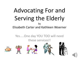 Advocating For and Serving the Elderly by Elisabeth Carter and Kathleen Woerner