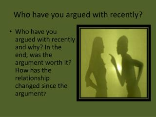 Who have you argued with recently?