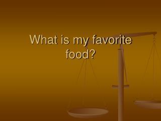 What is my favorite food?