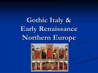 Gothic Italy & Early Renaissance Northern Europe