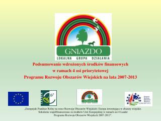 Podsumowanie wdrożonych środków finansowych w ramach 4 osi priorytetowej
