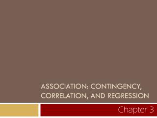 ASSOCIATION: CONTINGENCY, CORRELATION, AND REGRESSION