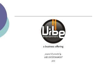 a business offering prepared & presented by VIBE ENTERTAINMENT 2010