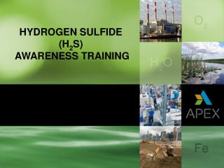 HYDROGEN SULFIDE (H 2 S)  AWARENESS TRAINING