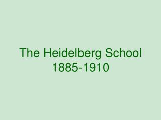 The Heidelberg School 1885-1910