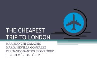 THE CHEAPEST TRIP TO LONDON
