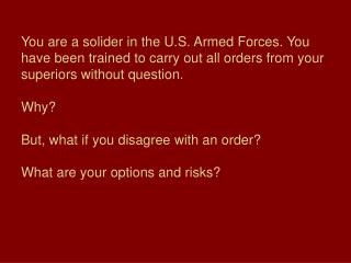 Do you shoot as your C.O. has ordered?   Or do you have a moral obligation to wait and see?