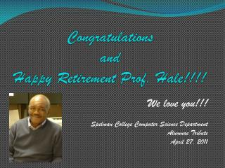 Congratulations  and  Happy Retirement Prof. Hale!!!!