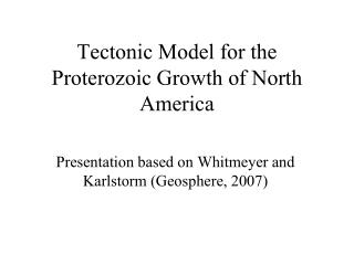 Tectonic Model for the Proterozoic Growth of North America