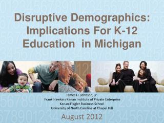 Disruptive Demographics: Im plications F or K-12 Education   in Michigan