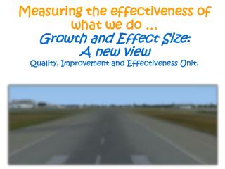 Measuring the effectiveness of what we do … Growth and Effect Size:  A new view